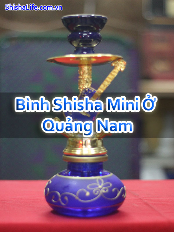 Bình Shisha Mini Ở Quảng Nam