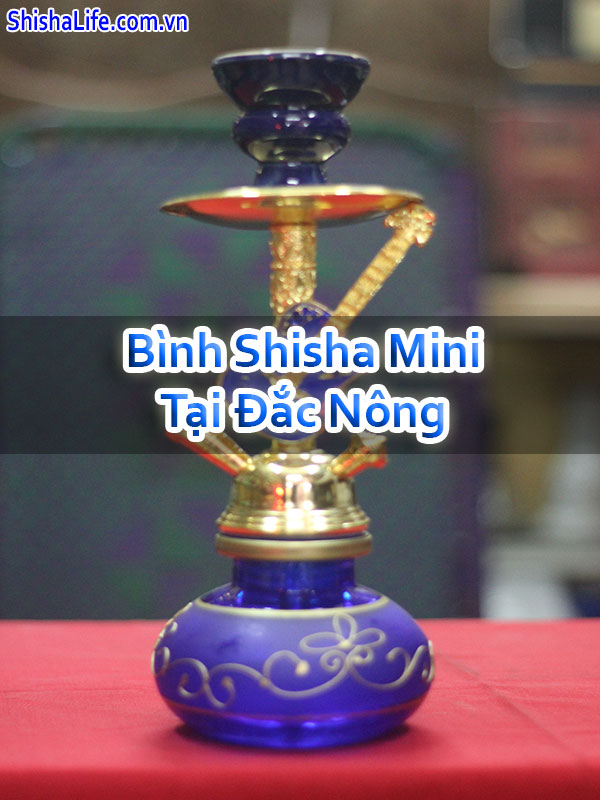 Bình Shisha Mini Tại Đắc Nông