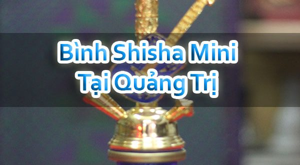 Bình Shisha Mini Tại Quảng Trị